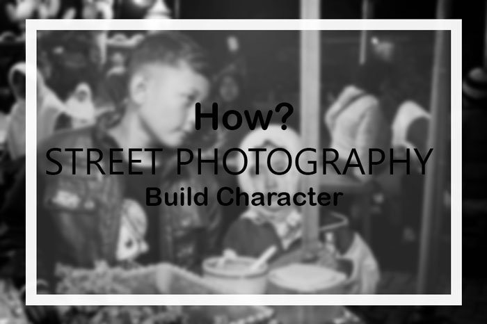 How Street Photography Build Character