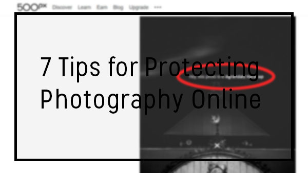 7 Tips for Protecting Photography Online